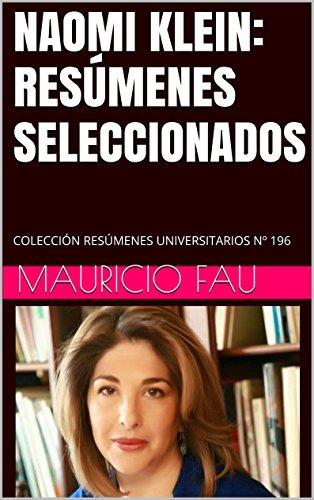 NAOMI KLEIN: RESÚMENES SELECCIONADOS: COLECCIÓN RESÚMENES UNIVERSITARIOS Nº 196 por Mauricio Fau