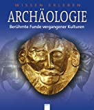 Archäologie: Berühmte Funde vergangener Kulturen