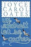 endroit où se cacher (Un) | Oates, Joyce Carol (1938-....). Auteur