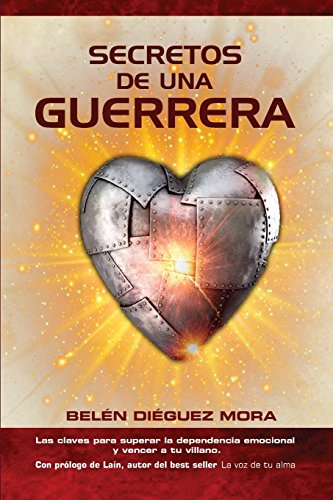 Secretos de una guerrera: Las claves para superar la dependencia emocional: Volume 1