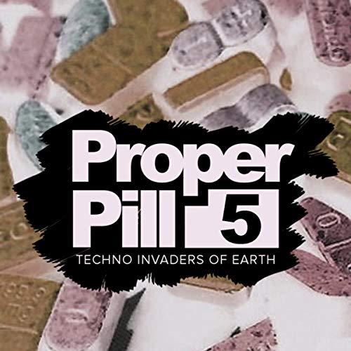 Proper Pill, Vol  5: Techno Invaders Of Earth