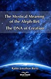 The Mystical Meaning of the Aleph-Bet: The DNA of Creation