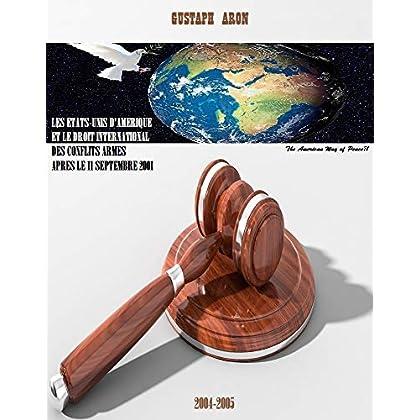 LES ETATS-UNIS D'AMERIQUE  ET LE DROIT INTERNATIONAL DES CONFLITS ARMES  APRES LE 11 SEPTEMBRE 2001: The American Way of Peace?!