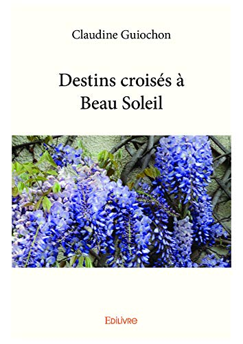 Destins croisés à Beau Soleil (Collection Classique / Edilivre) (French Edition) - Claudine Collection