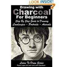 Drawing - Drawing with Charcoal For Beginners - Step By Step Guide to Drawing  Landscapes – Portraits – Animals (Learn to Draw Book 48)