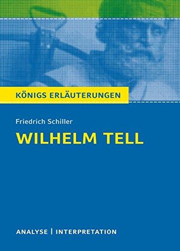 Königs Erläuterungen: Wilhelm Tell von Schiller. Textanalyse und Interpretation mit ausführlicher Inhaltsangabe und Abituraufgaben mit Lösungen