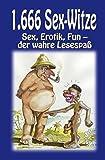 1666 Sex-Witze: Sex, Erotik, Fun - der wahre Lesespaß!
