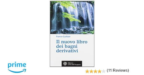 il nuovo libro dei bagni derivativi amazonit france guillain libri