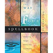 The Way of Four Spellbook: Working Magic with the Elements by Deborah Lipp (2006-04-08)