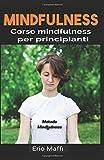 Scarica Libro Mindfulness Corso mindfulness per principianti (PDF,EPUB,MOBI) Online Italiano Gratis