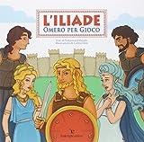 L'Iliade. Omero per gioco. Ediz. illustrata