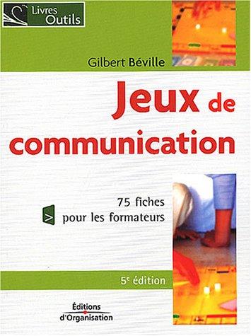 Jeux de communication à l'usage du formateur : 75 fiches pour les formateurs
