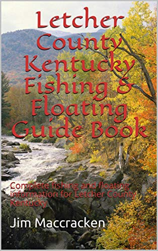 Letcher County Kentucky Fishing & Floating Guide Book : Complete fishing and floating information for Letcher County Kentucky (Kentucky Fishing & Floating Guide Books 13) (English Edition)