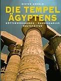 Die Tempel Ägyptens. Götterwohnungen, Baudenkmäler, Kultstätten