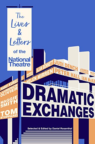 Dramatic Exchanges: The Lives and Letters of the National Theatre (Felicity Miller)