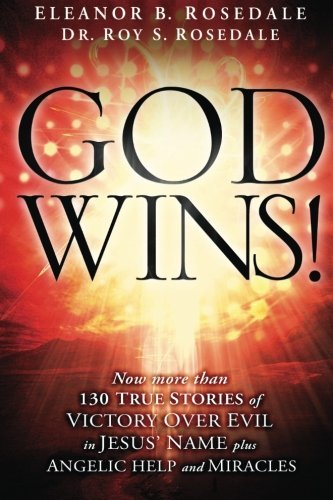 God Wins!: Now More Than 130 Stories of Victory Over Evil in Jesus' Name by Eleanor B. Rosedale (2013-01-07)