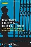 Iranian Cinema Uncensored: Contemporary Film-makers since the Islamic Revolution