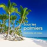 Sous les palmiers (Détente et relax - Zen maître de la relaxation, Au bord de la...