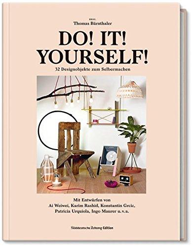 DO! IT! YOURSELF!: 32 Designerstücke zum Selbermachen