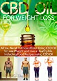 cbd oil for weight loss: ALL YOU NEED TO KNOW ABOUT USING CBD OIL IN LIVING A HEALTHY LIFE AND LOOSING WEIGHT (English Edition)