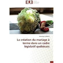 La création du mariage à terme dans un cadre législatif québécois