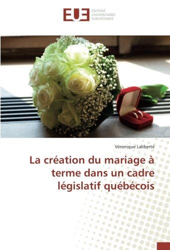 La création du mariage à terme dans un cadre législatif québécois par Véronique Laliberté