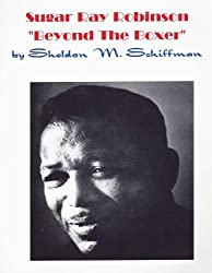 Sugar Ray Robinson / Beyond The Boxer (English Edition)