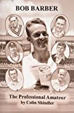 The Professional Amateur: The Cricketing Life of Bob Barber