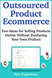 Outsourced Product Ecommerce: Two Ideas for Selling Products Online Without Producing Your Own Product