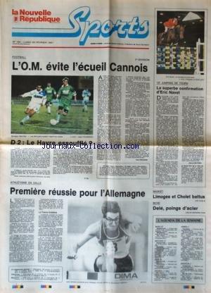 NOUVELLE REPUBLIQUE SPORTS (LA) [No 145] du 25/02/1991 - FOOT / L'OM EVITE L'ECUEIL CANNOIS - LE HAVRE - 13EME JUMPING DE TOURS - ERIC NAVET - ATHLETISME EN SALLE / L'ALLEMAGNE - BASKET / LIMOGES ET CHOLET BATTUS - BOXE / DELE POINGS D'ACIER par Collectif