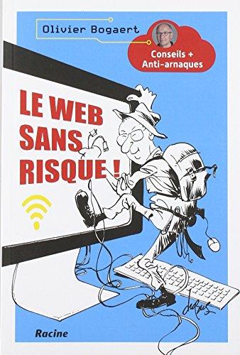 Le web sans risque ! : Conseils + Anti-arnaques par Olivier Bogaert