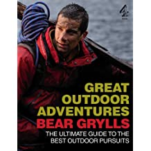Great Outdoor Adventures: The Ultimate Guide to the Best Outdoor Pursuits: An Extreme Guide to the Best Outdoor Pursuits