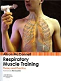 [(Respiratory Muscle Training : Theory and Practice)] [By (author) Alison McConnell] published on (November, 2013)
