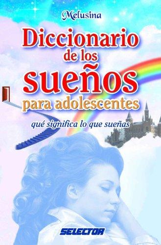 Diccionario de los sueños para adolescentes (Cuerpo, mente y espíritu) por Julieta Maldonado