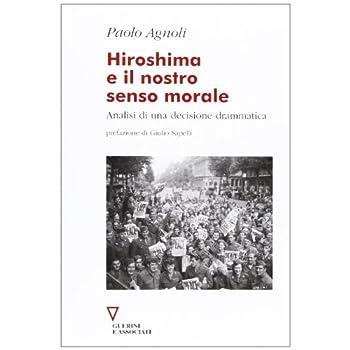 Hiroshima E Il Nostro Senso Morale. Analisi Di Una Decisione Drammatica