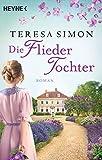 Die Fliedertochter: Roman von Teresa Simon