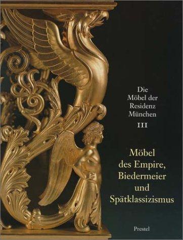 Die Möbel der Residenz München, 3 Bde, Bd.3, Möbel des Empire, Biedermeier und Spätklassizismus
