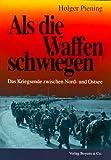 Als die Waffen schwiegen: Das Kriegsende zwischen Nord- und Ostsee - Holger Piening