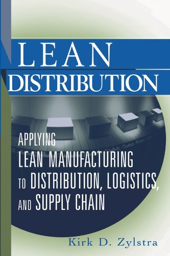 Lean Distribution: Applying Lean Manufacturing to Distribution, Logistics, and Supply Chain por Kirk D. Zylstra
