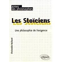 Les Stoiciens. Une philosophie de l'exigence
