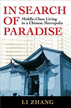 In Search of Paradise: Middle-class Living in a Chinese Metropolis by [Zhang, Li]