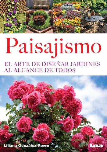Paisajismo. El arte de diseñar jardines al alcance de todos por Liliana González  Revro