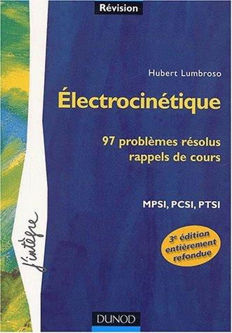 Electrocinétique. 97 problèmes résolus, rappels de cours MPSI/PCSI/PTSI, 3ème édition par Hubert Lumbroso