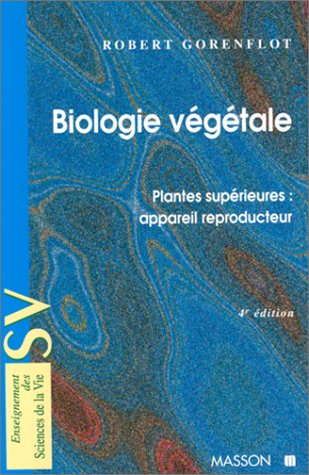 BIOLOGIE VEGETALE. Plantes suprieures : appareil reproducteur, 4me dition