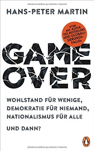 Game Over: Wohlstand für wenige, Demokratie für niemand, Nationalismus für alle - und dann?