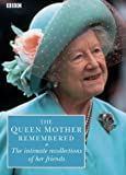 The Queen Mother Remembered