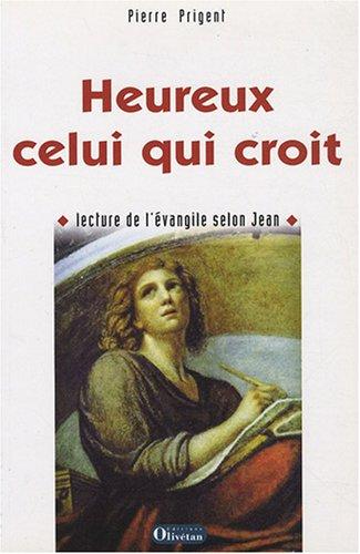 Heureux celui qui croit : Lecture de l'Evangile selon Jean par Pierre Prigent