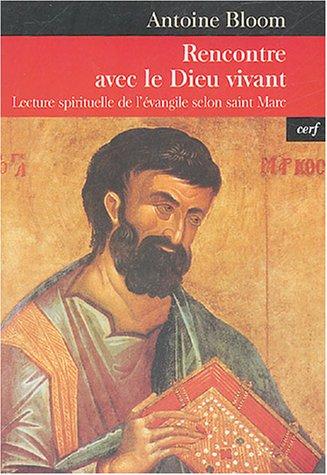Rencontre avec le Dieu vivant : Lecture spirituelle de l'évangile selon saint Marc par Antoine Bloom