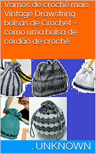 Vamos de crochê mais Vintage Drawstring bolsas de Crochet ...