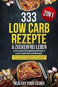 333 Low Carb Rezepte & Zuckerfrei leben: Low Carb für Berufstätige & Low Carb...